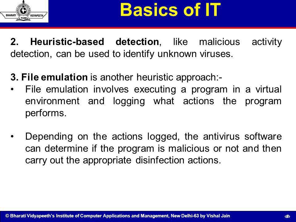 © Bharati Vidyapeeths Institute of Computer Applications and Management, New Delhi-63 by Vishal Jain 57 Basics of IT 2. Heuristic-based detection, lik