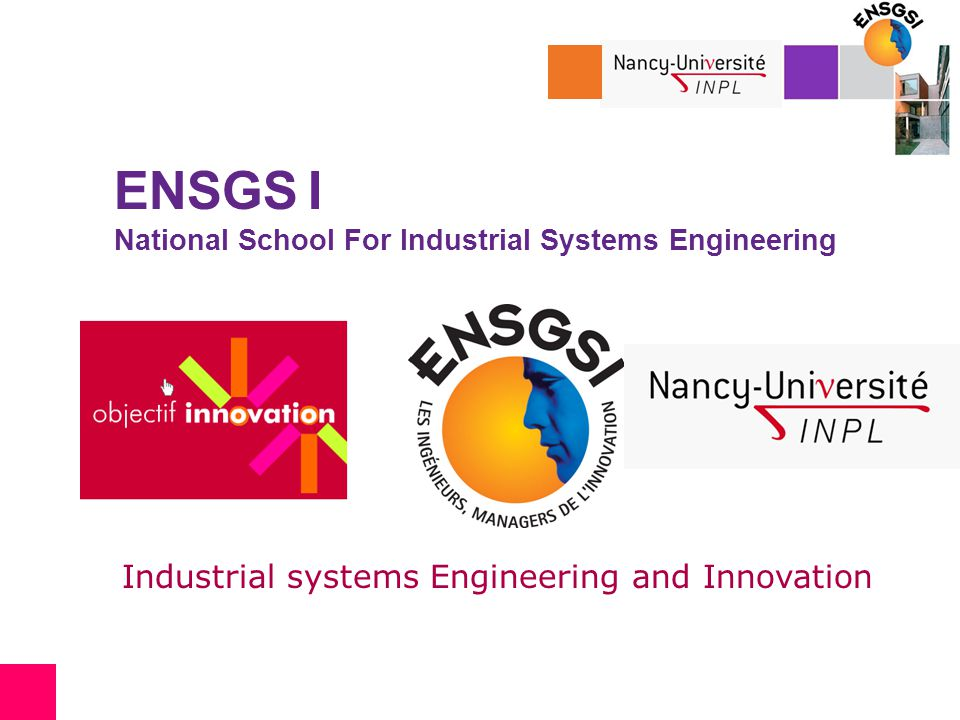 > The INPL EAN Architecture ENSIC Chemical Industries ENSMN Mines of Nancy EEIGM Materials Sciences and Engineering ENSG Geology ENSEM Electricity and Mechanics ENSAIA Agronomy and Food Sciences 25 laboratories ENSGSI Industrial Systems Engineering