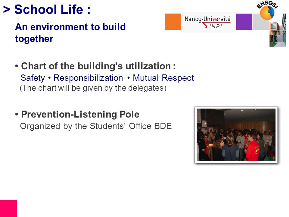 Chart of the building s utilization : Safety Responsibilization Mutual Respect (The chart will be given by the delegates) Prevention-Listening Pole Organized by the Students Office BDE > School Life : An environment to build together