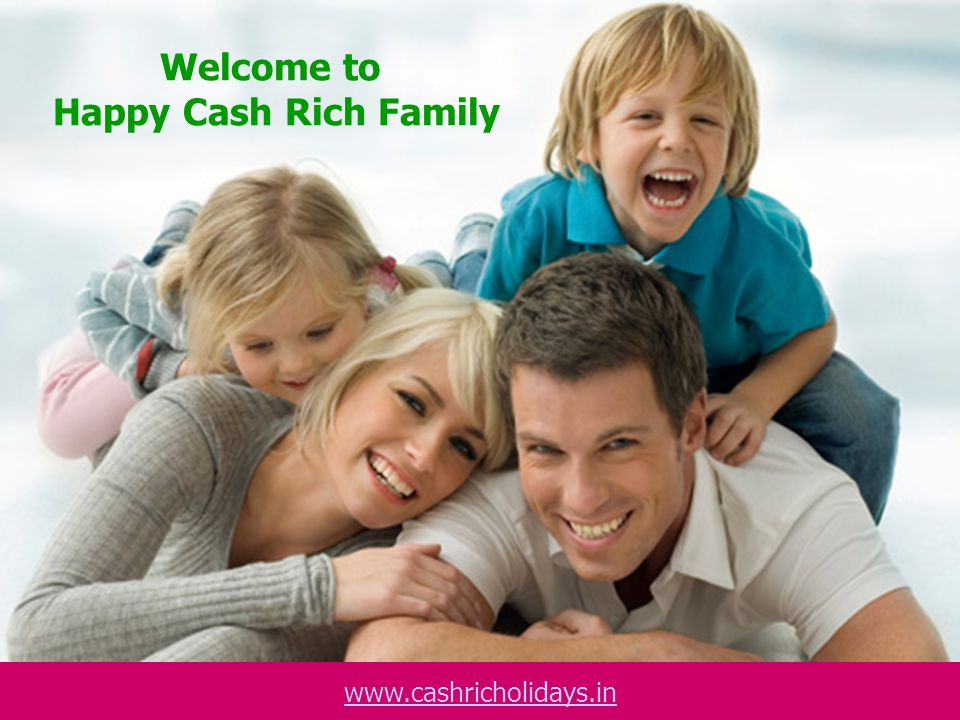 Welcome to Happy Cash Rich Family www.cashricholidays.in