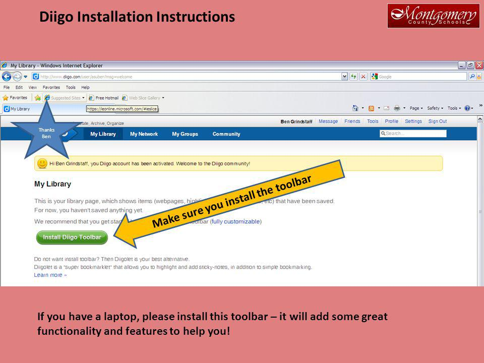 Make sure you install the toolbar Thanks Ben If you have a laptop, please install this toolbar – it will add some great functionality and features to