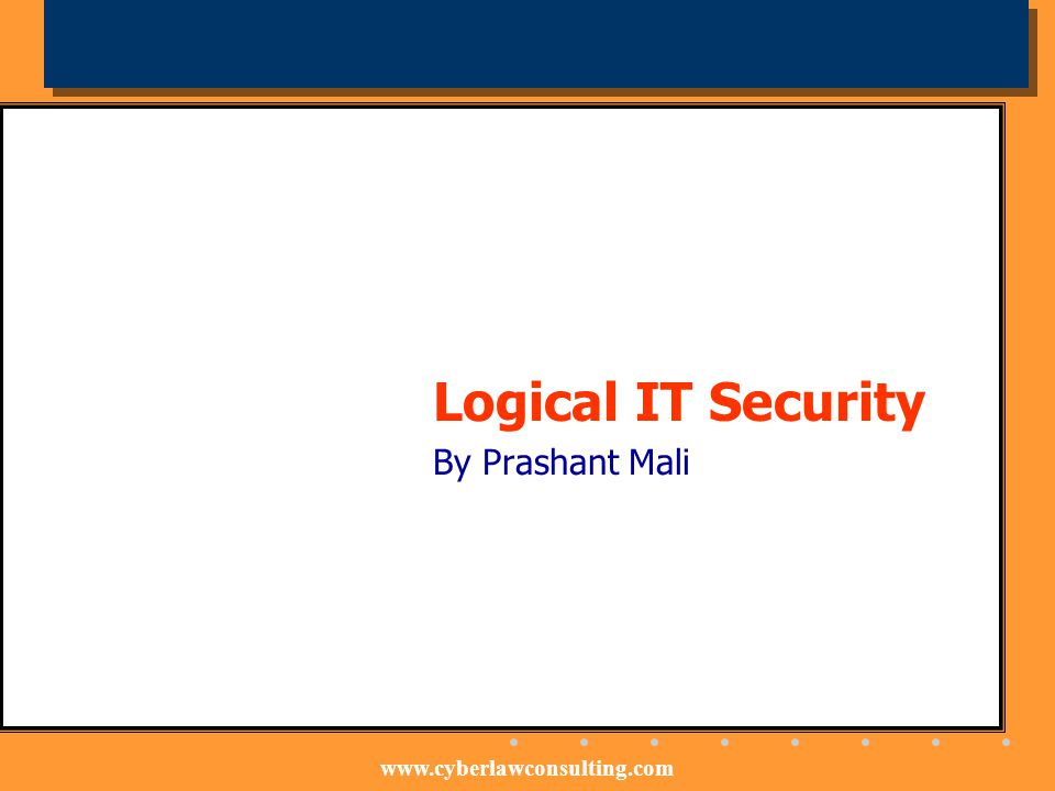 www.cyberlawconsulting.com Logical IT Security By Prashant Mali