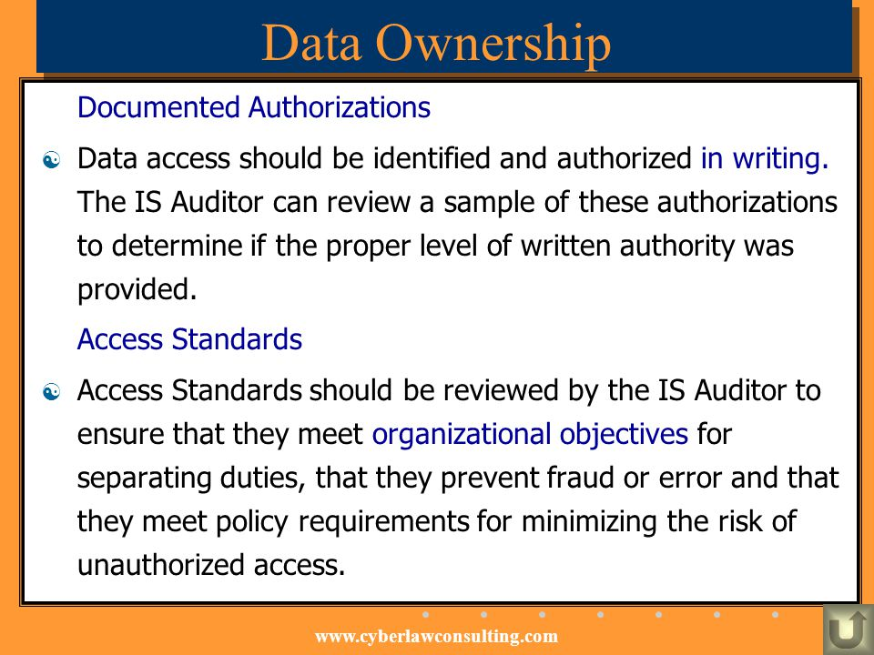 www.cyberlawconsulting.com Data Ownership Documented Authorizations Data access should be identified and authorized in writing. The IS Auditor can rev