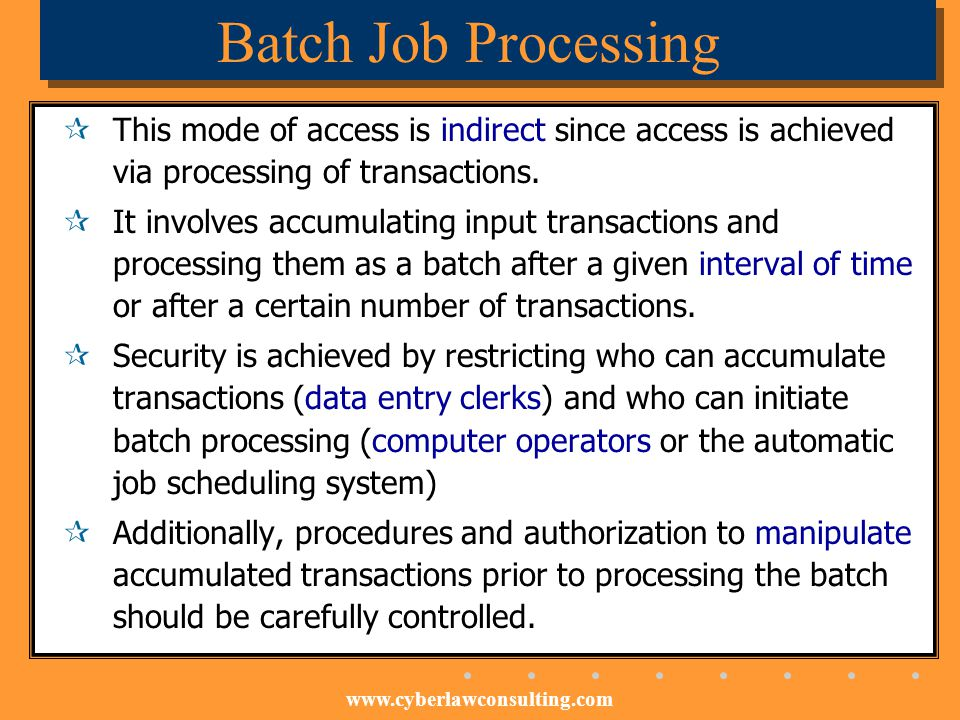 www.cyberlawconsulting.com Batch Job Processing This mode of access is indirect since access is achieved via processing of transactions. It involves a