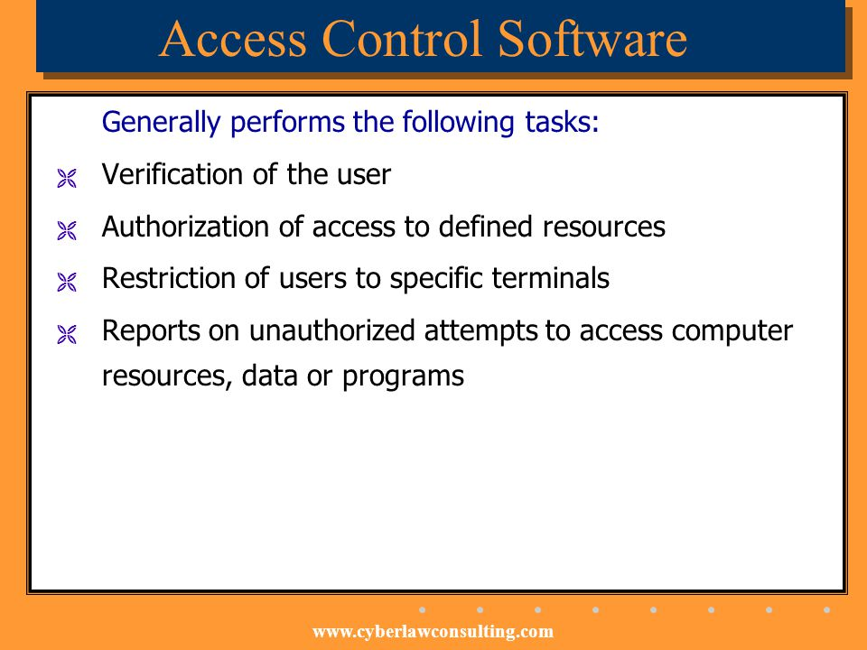 www.cyberlawconsulting.com Access Control Software Generally performs the following tasks: Verification of the user Authorization of access to defined