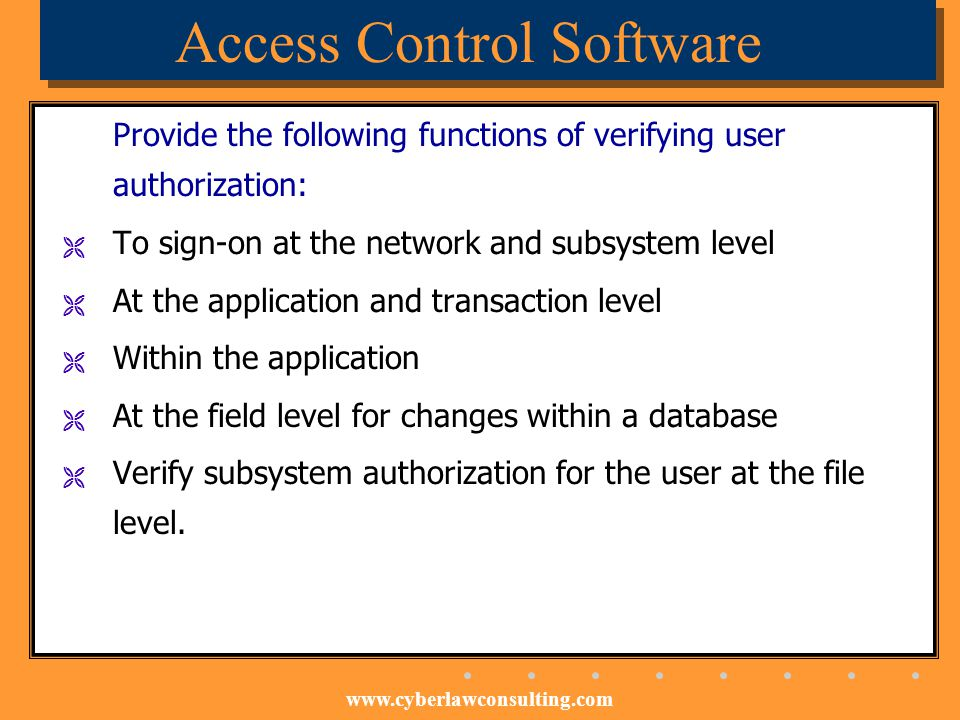 www.cyberlawconsulting.com Access Control Software Provide the following functions of verifying user authorization: To sign-on at the network and subs