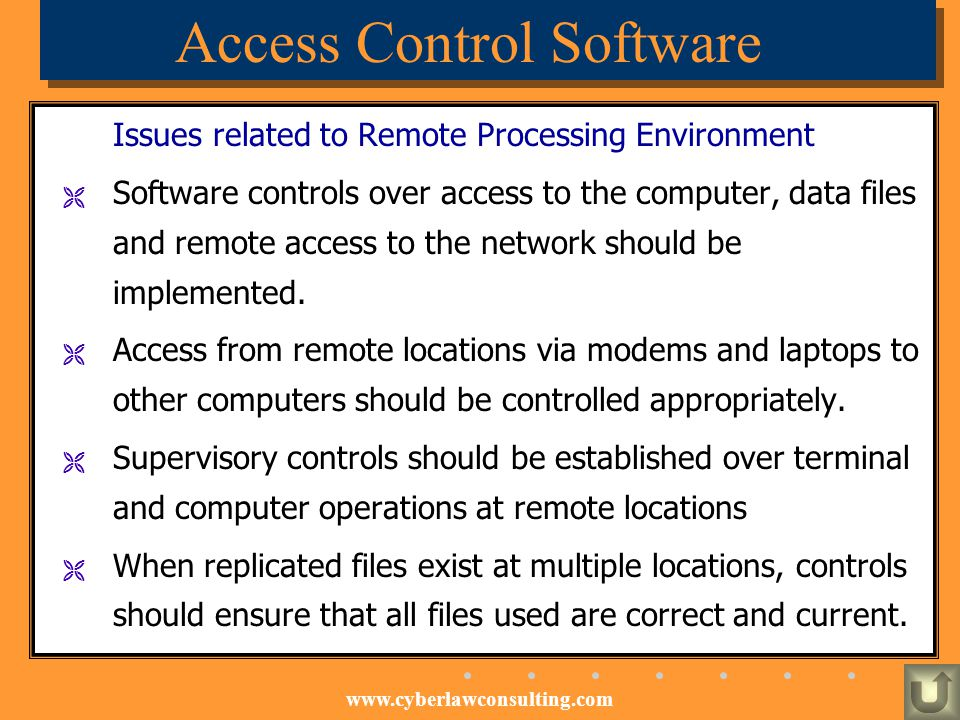 www.cyberlawconsulting.com Access Control Software Issues related to Remote Processing Environment Software controls over access to the computer, data