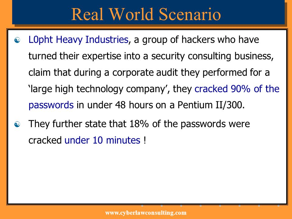 www.cyberlawconsulting.com Real World Scenario L0pht Heavy Industries, a group of hackers who have turned their expertise into a security consulting b