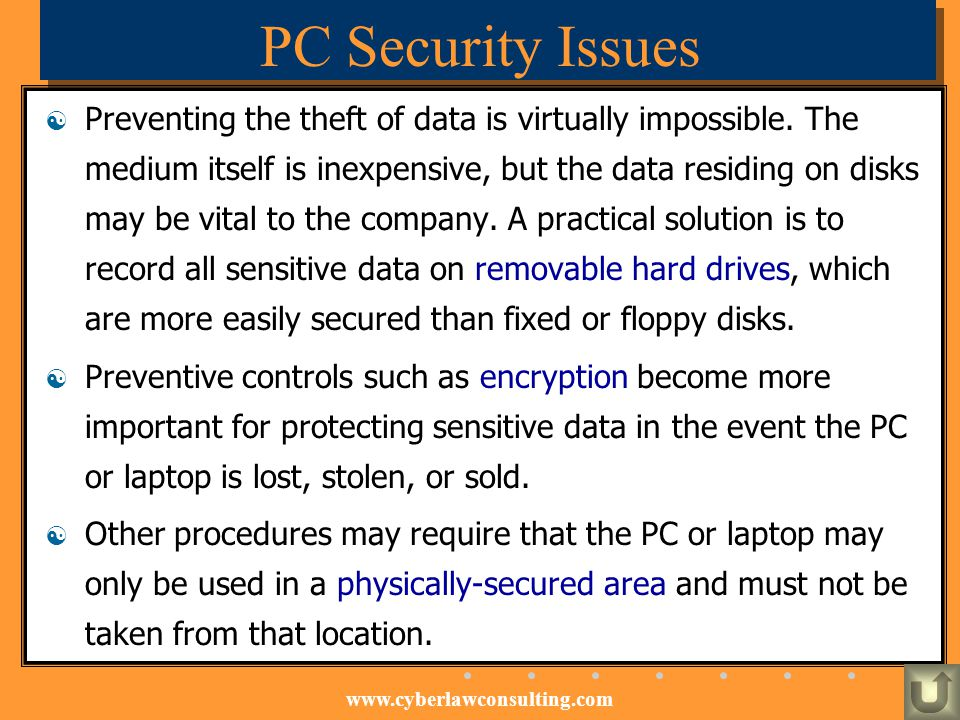 www.cyberlawconsulting.com PC Security Issues Preventing the theft of data is virtually impossible. The medium itself is inexpensive, but the data res