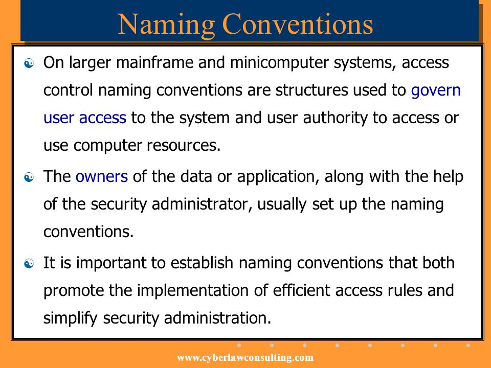 www.cyberlawconsulting.com Naming Conventions On larger mainframe and minicomputer systems, access control naming conventions are structures used to g