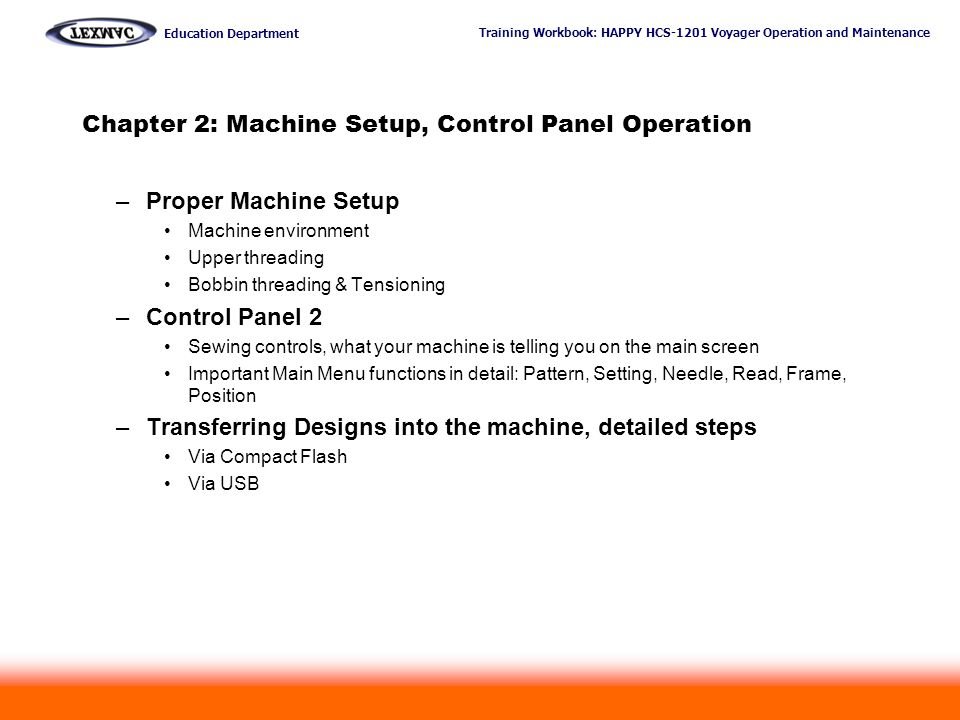 Training Workbook: HAPPY HCS-1201 Voyager Operation and Maintenance Education Department 10 Chapter 2: Machine Setup, Control Panel Operation –Proper