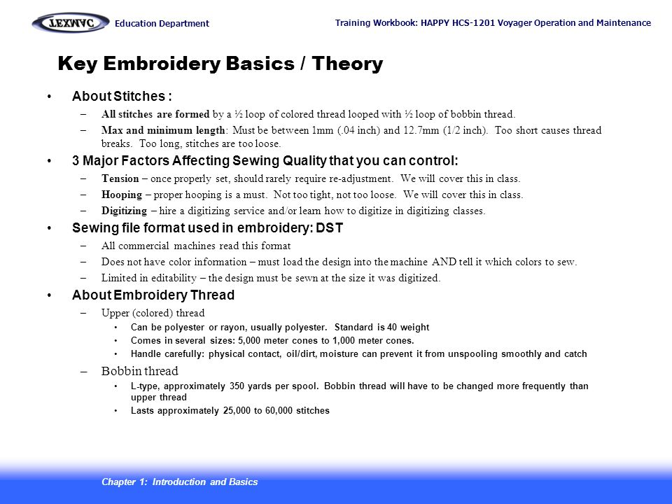 Training Workbook: HAPPY HCS-1201 Voyager Operation and Maintenance Education Department 8 Key Embroidery Basics / Theory About Stitches : –All stitch