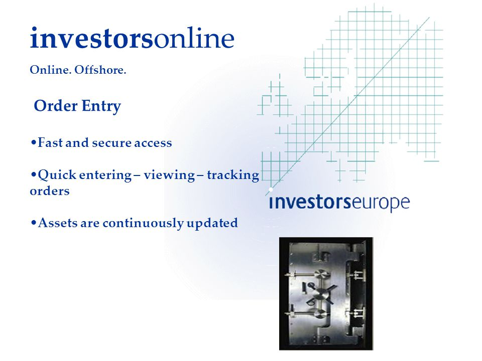 investorsonline Online. Offshore. Order Entry Fast and secure access Quick entering – viewing – tracking orders Assets are continuously updated