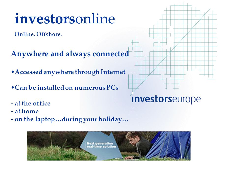 Anywhere and always connected Accessed anywhere through Internet Can be installed on numerous PCs - at the office - at home - on the laptop…during your holiday… investorsonline Online.