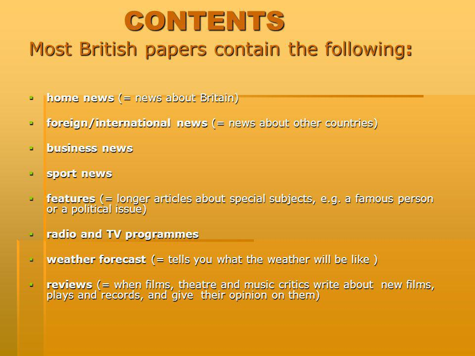 CONTENTS Most British papers contain the following: home news (= news about Britain) foreign/international news (= news about other countries) busines