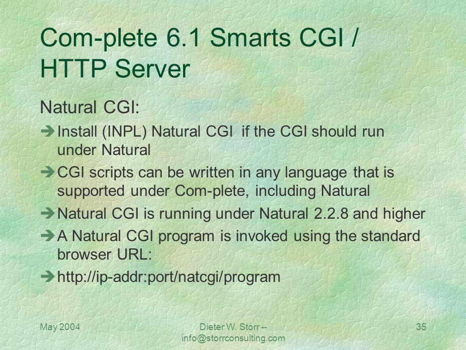 May 2004Dieter W. Storr -- info@storrconsulting.com 34 Com-plete 6.1 Smarts CGI / HTTP Server Natural Programs: Copy relevant Natural programs into a