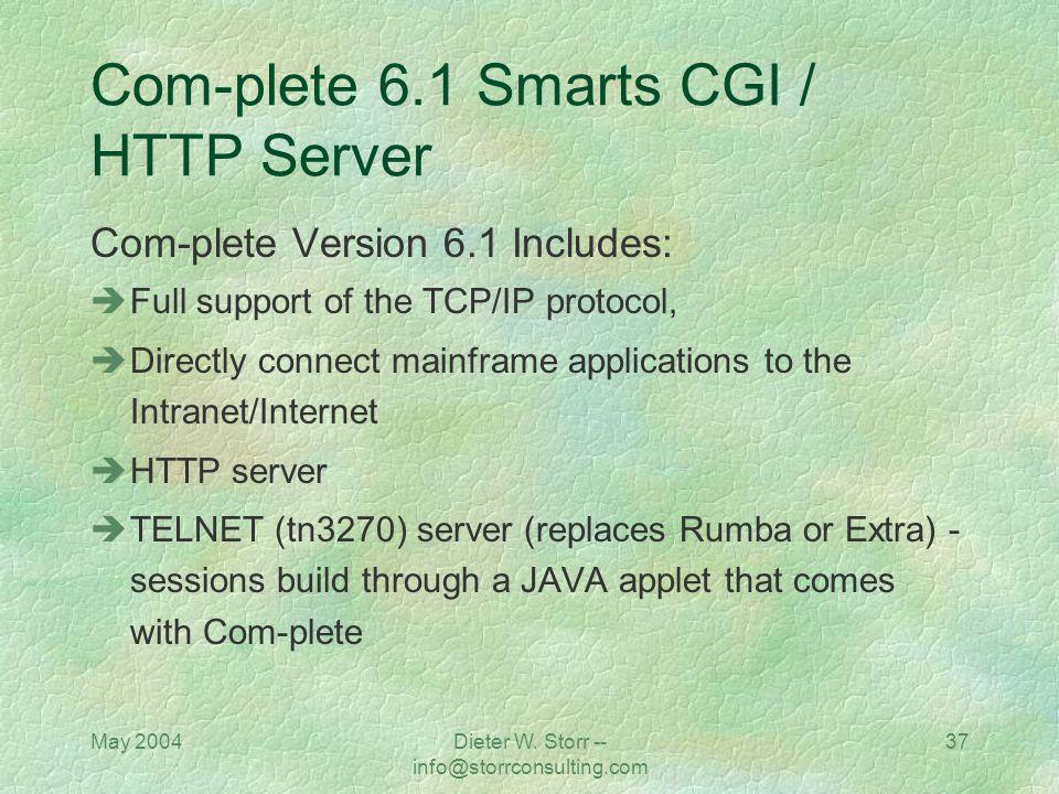 May 2004Dieter W. Storr -- info@storrconsulting.com 36 Com-plete 6.1 Smarts CGI / HTTP Server HTTP Server: Install SMARTS server - at least version AP