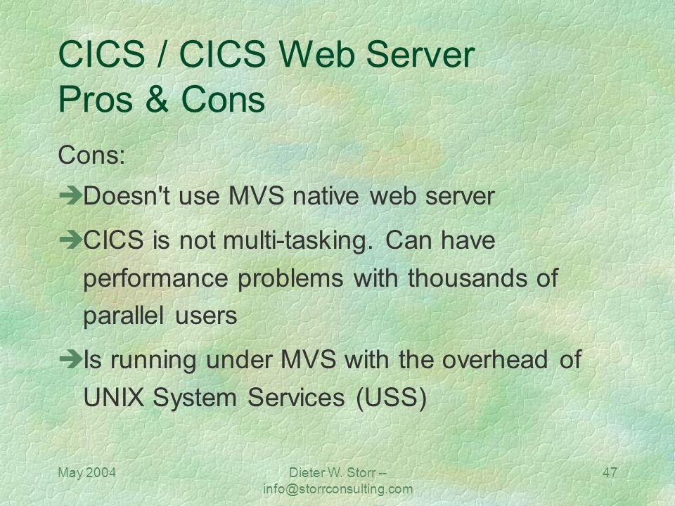 May 2004Dieter W. Storr -- info@storrconsulting.com 46 CICS / CICS Web Server Pros & Cons Pros: Many companies worldwide are using CICS and NATURAL