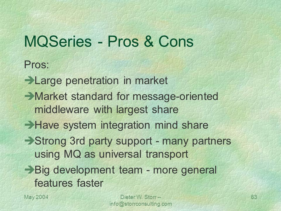 May 2004Dieter W. Storr -- info@storrconsulting.com 62 MQSeries - Pros & Cons NATURAL 3270 Presentation Layer NATURAL Business Logic NATURAL Data Acce