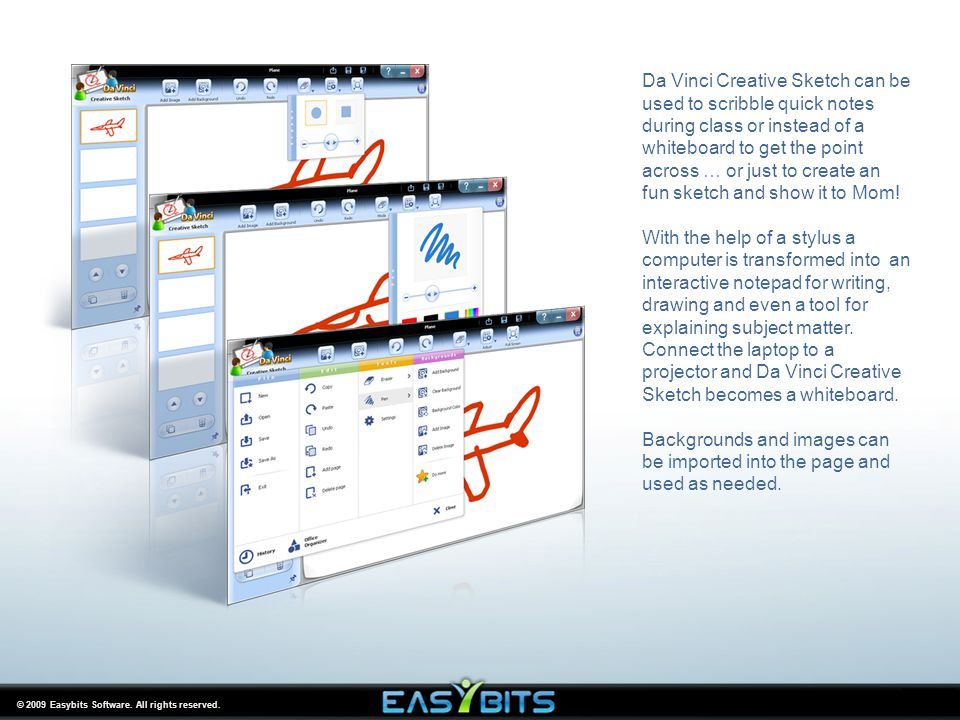© 2009 Easybits Software. All rights reserved. Da Vinci Creative Sketch can be used to scribble quick notes during class or instead of a whiteboard to