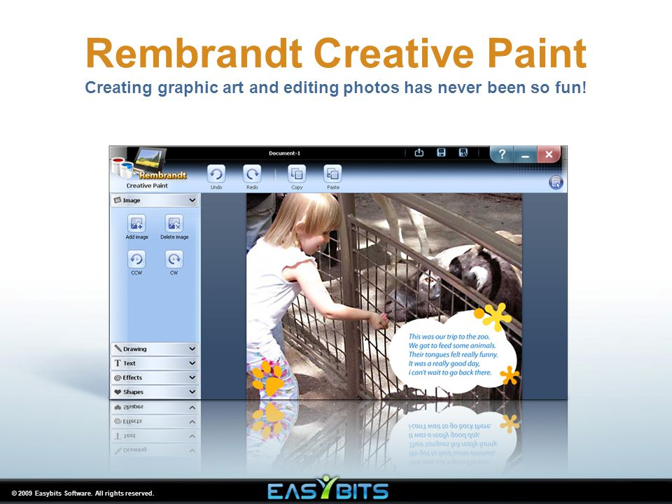 © 2009 Easybits Software. All rights reserved. Rembrandt Creative Paint Creating graphic art and editing photos has never been so fun!