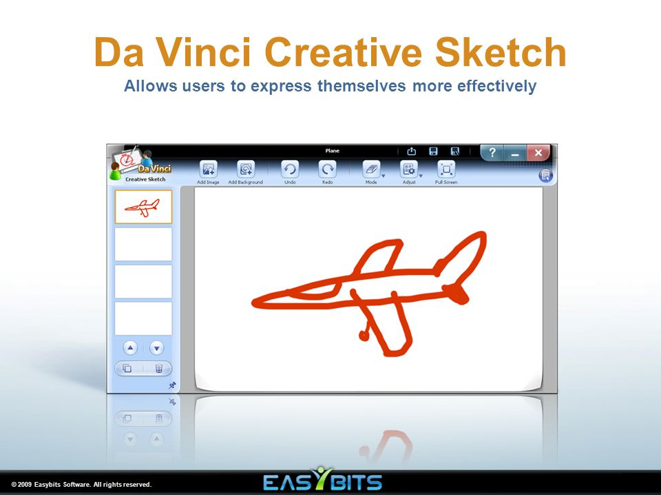 © 2009 Easybits Software. All rights reserved. Da Vinci Creative Sketch Allows users to express themselves more effectively