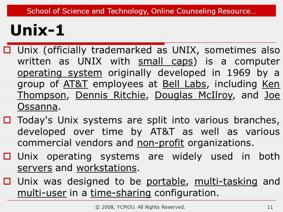 School of Science and Technology, Online Counseling Resource… © 2008, YCMOU. All Rights Reserved. Unix-1 Unix (officially trademarked as UNIX, sometim