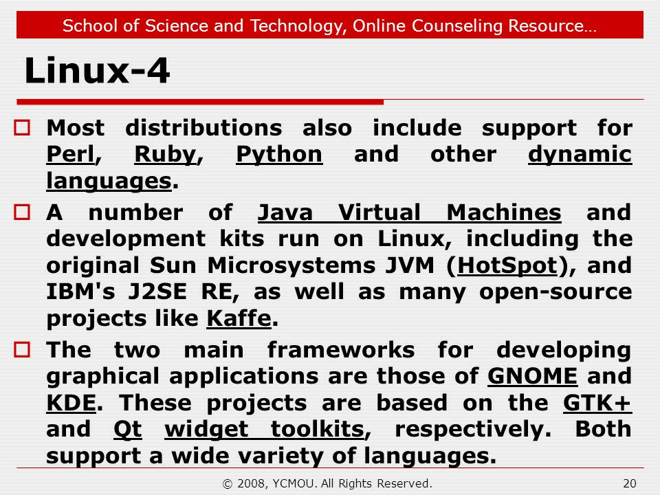 School of Science and Technology, Online Counseling Resource… © 2008, YCMOU. All Rights Reserved. Linux-4 Most distributions also include support for