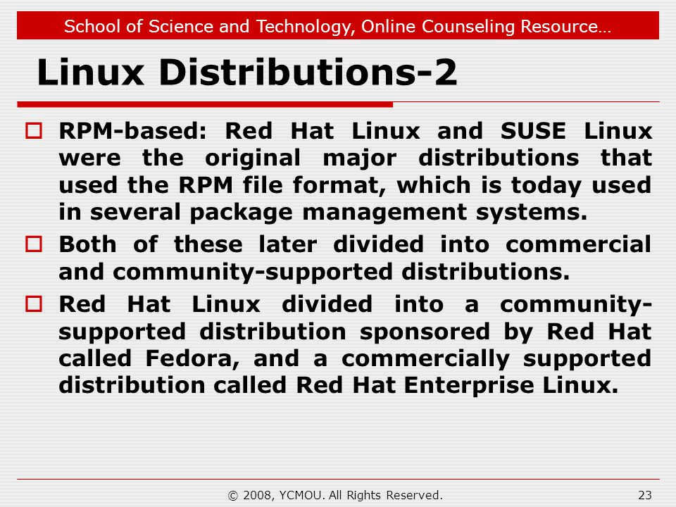 School of Science and Technology, Online Counseling Resource… © 2008, YCMOU. All Rights Reserved. Linux Distributions-2 RPM-based: Red Hat Linux and S