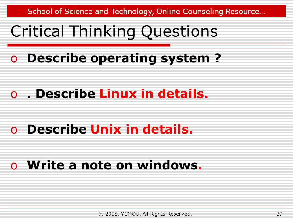 School of Science and Technology, Online Counseling Resource… © 2008, YCMOU. All Rights Reserved. Critical Thinking Questions oDescribe operating syst