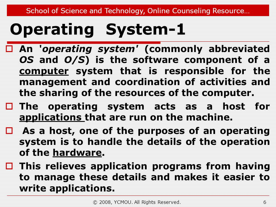 School of Science and Technology, Online Counseling Resource… © 2008, YCMOU. All Rights Reserved. Operating System-1 An 'operating system' (commonly a