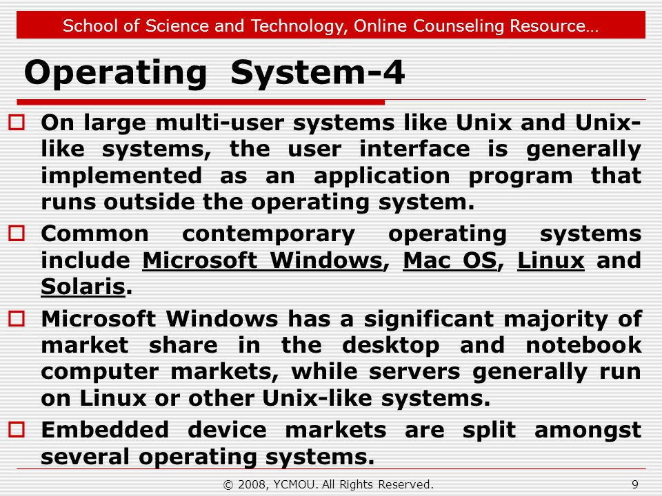 School of Science and Technology, Online Counseling Resource… © 2008, YCMOU. All Rights Reserved. Operating System-4 On large multi-user systems like