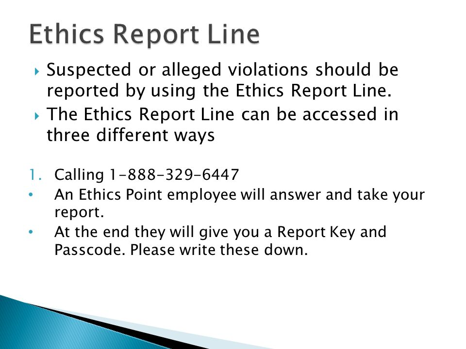 Suspected or alleged violations should be reported by using the Ethics Report Line. The Ethics Report Line can be accessed in three different ways 1.C