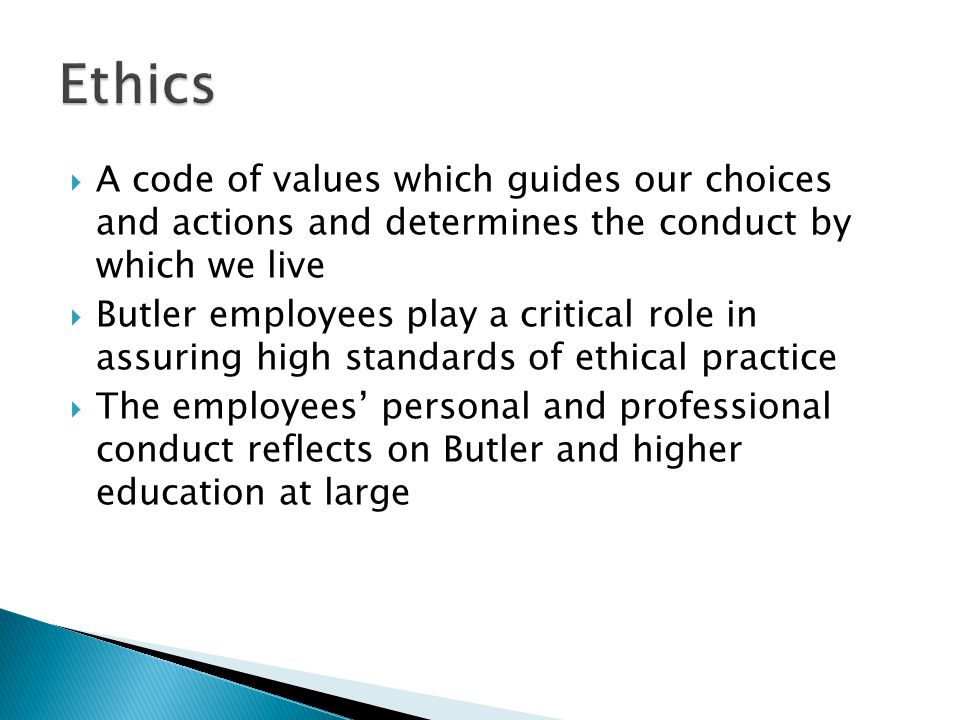 Employee conduct should be characterized by the timeless institutional values of quality, integrity, service, and care.
