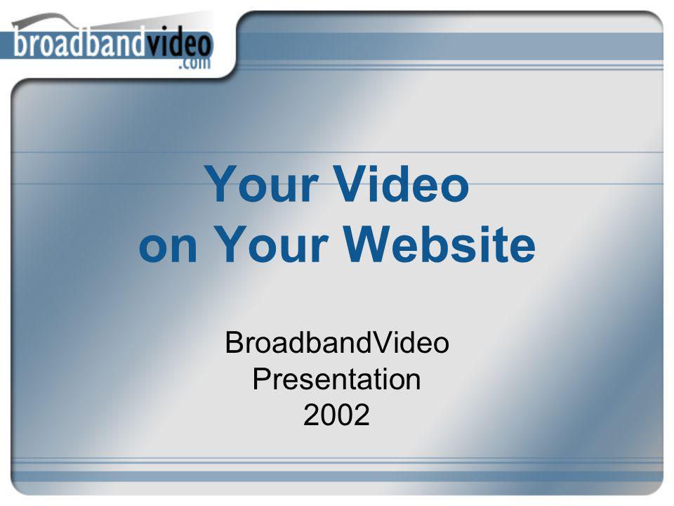 Your Video on Your Website BroadbandVideo Presentation 2002