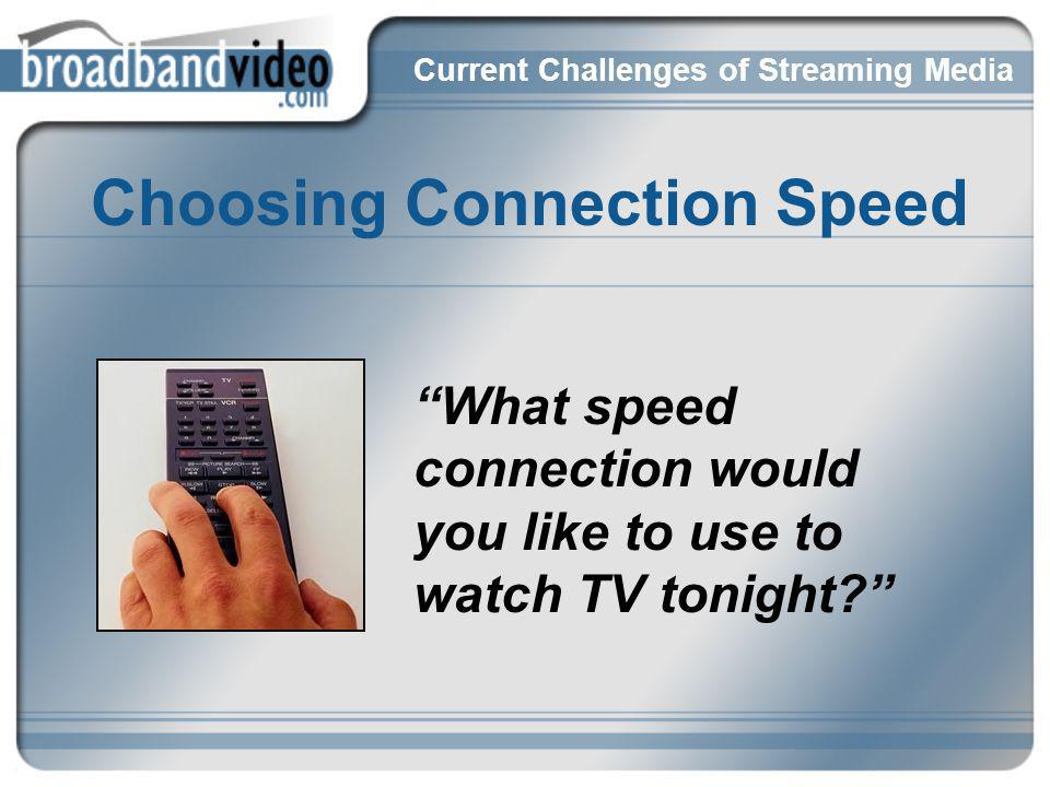 Choosing Connection Speed What speed connection would you like to use to watch TV tonight.