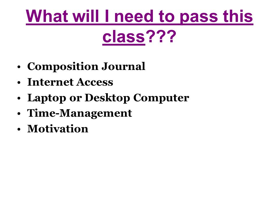 What will I need to pass this class .