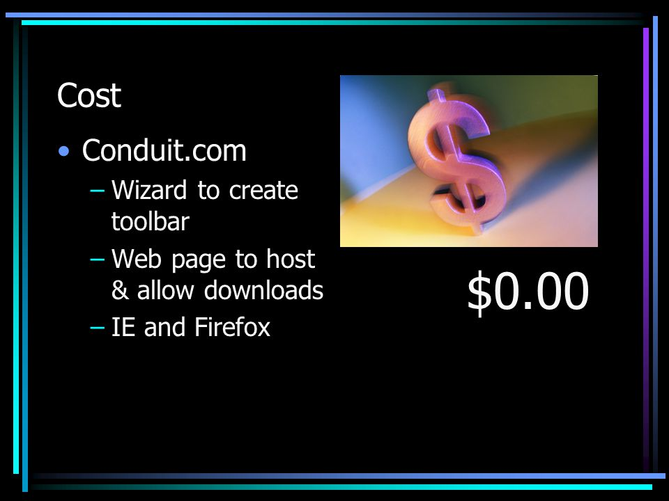 Cost Conduit.com –Wizard to create toolbar –Web page to host & allow downloads –IE and Firefox $0.00