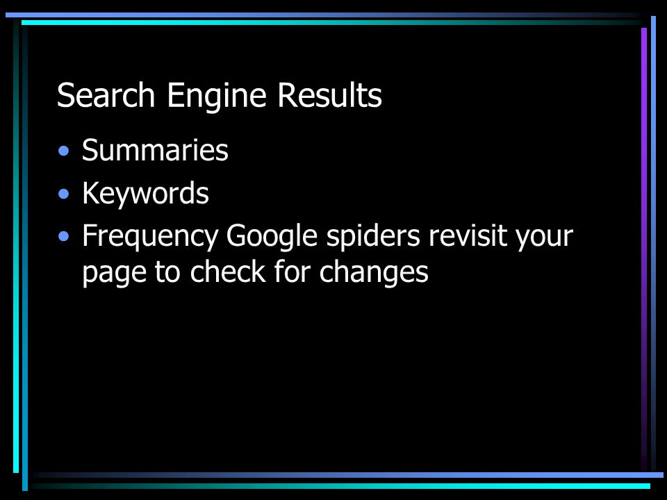 Search Engine Results Summaries Keywords Frequency Google spiders revisit your page to check for changes