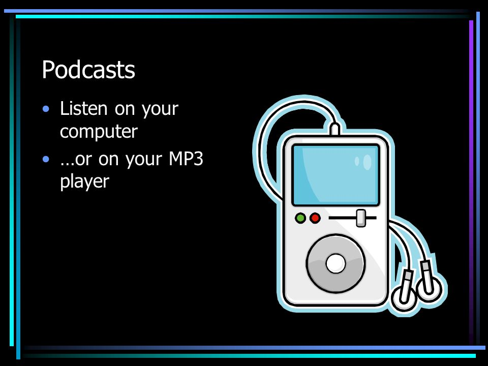 Podcasts Listen on your computer …or on your MP3 player