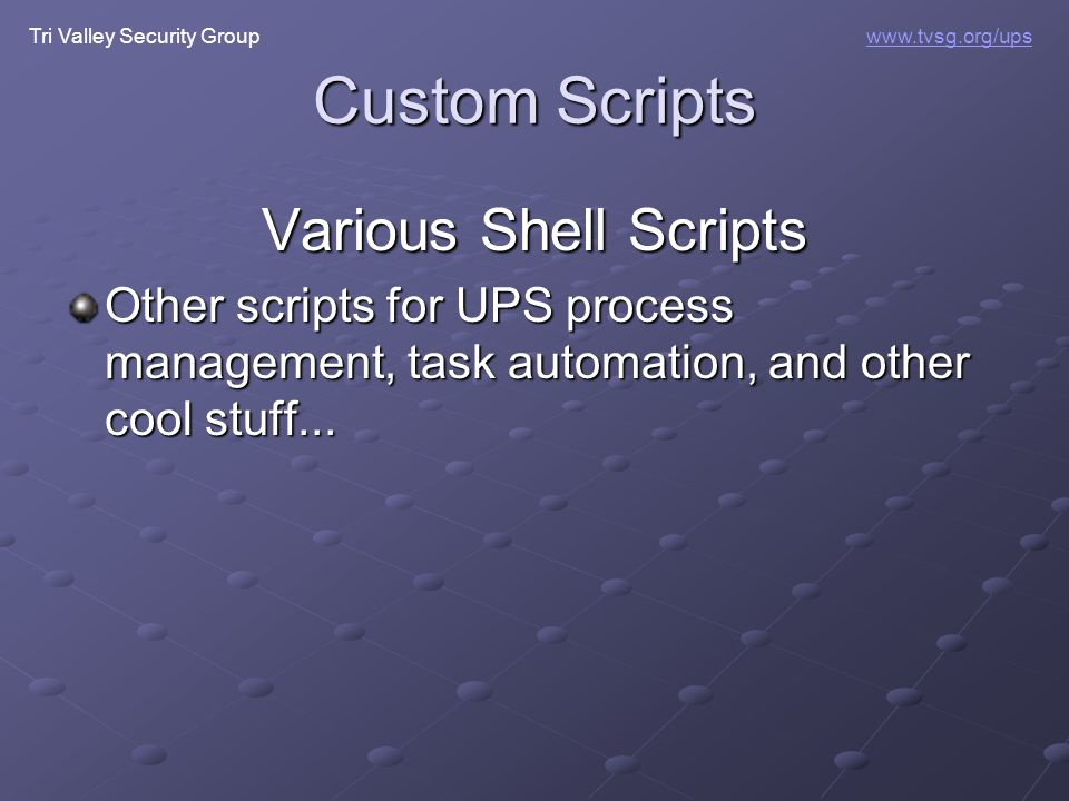 Tri Valley Security Groupwww.tvsg.org/ups Custom Scripts Various Shell Scripts Other scripts for UPS process management, task automation, and other co
