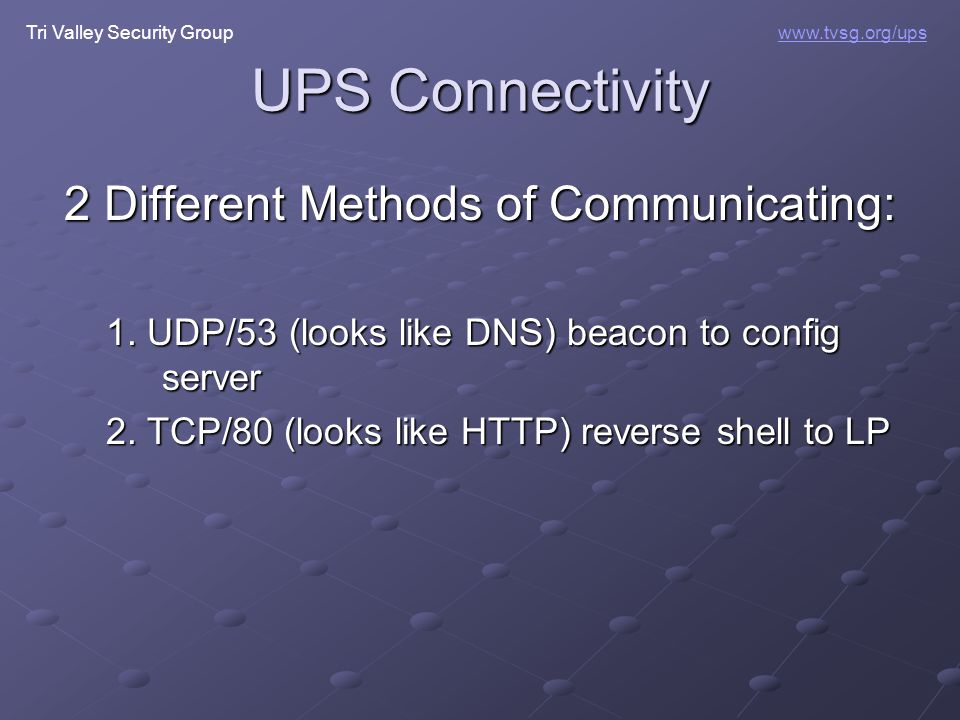 Tri Valley Security Groupwww.tvsg.org/ups UPS Connectivity 2 Different Methods of Communicating: 1. UDP/53 (looks like DNS) beacon to config server 2.