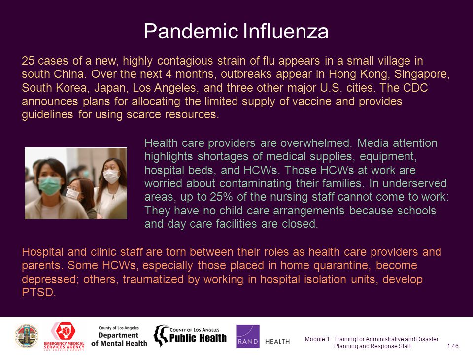 Module 1: Training for Administrative and Disaster Planning and Response Staff1.46 Pandemic Influenza 25 cases of a new, highly contagious strain of flu appears in a small village in south China.
