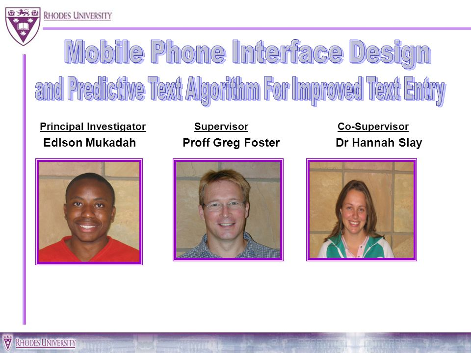 Principal Investigator Supervisor Co-Supervisor Edison Mukadah Proff Greg Foster Dr Hannah Slay