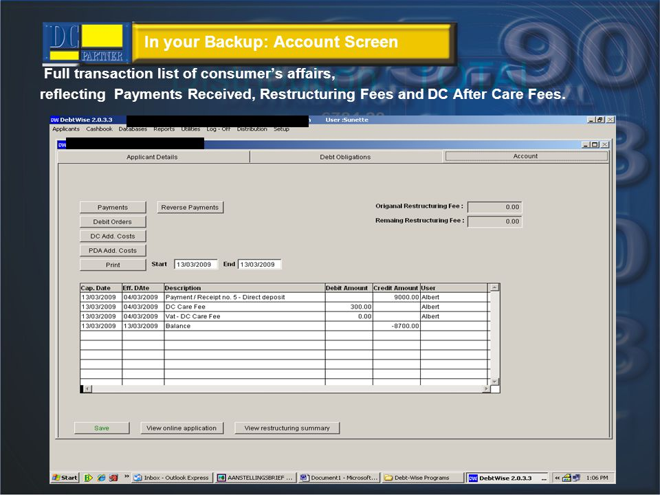 In your Backup: Account Screen Full transaction list of consumers affairs, reflecting Payments Received, Restructuring Fees and DC After Care Fees.