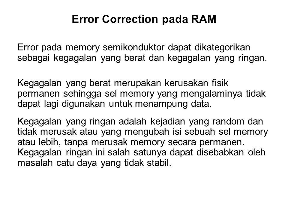 Error Correction pada RAM Error pada memory semikonduktor dapat dikategorikan sebagai kegagalan yang berat dan kegagalan yang ringan. Kegagalan yang b