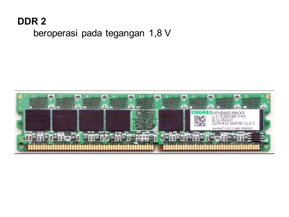 DDR 2 beroperasi pada tegangan 1,8 V