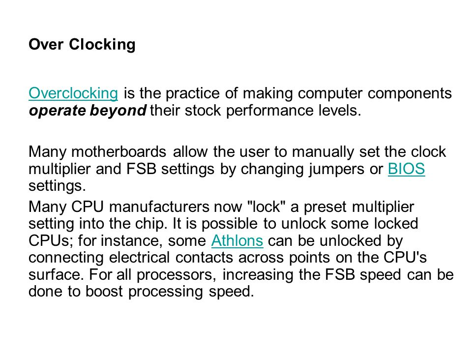 Over Clocking OverclockingOverclocking is the practice of making computer components operate beyond their stock performance levels. Many motherboards