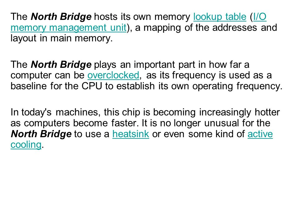 The North Bridge hosts its own memory lookup table (I/O memory management unit), a mapping of the addresses and layout in main memory.lookup tableI/O