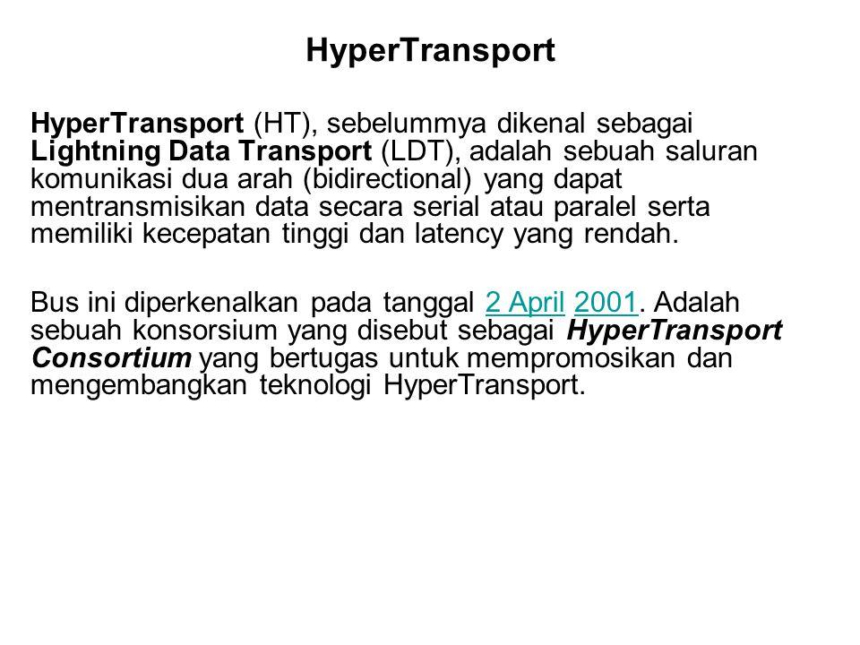 HyperTransport HyperTransport (HT), sebelummya dikenal sebagai Lightning Data Transport (LDT), adalah sebuah saluran komunikasi dua arah (bidirectiona